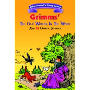 Grimms : The Old Woman In The Wood And 14 Other Stories
